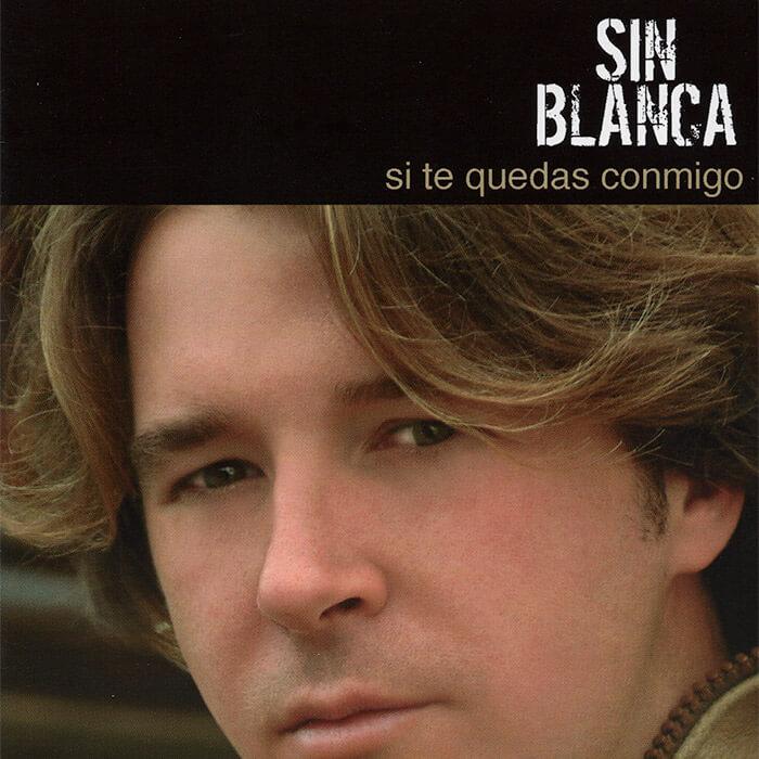 """Sin Blanca """"Si Te Quedas Conmigo"""""""