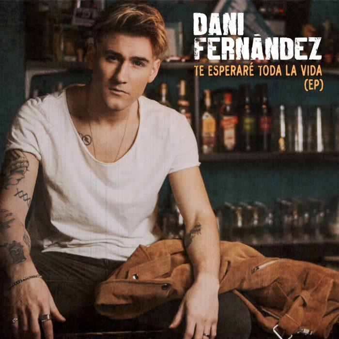 "DANI FERNÁNDEZ ""Te esperaré toda la vida"" (EP)"