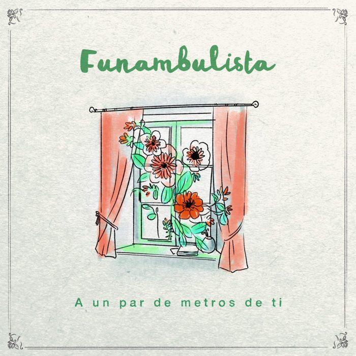 "FUNAMBULISTA ""A Un Par De Metros De Ti"""