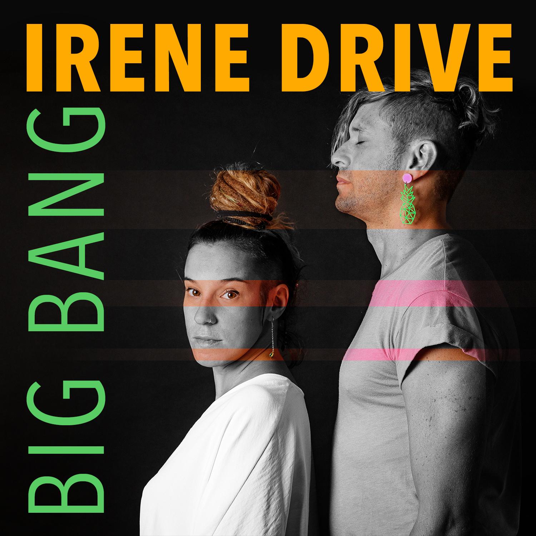 IRENE DRIVE «Big Bang»